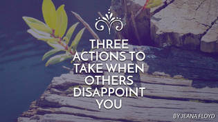 Three Actions to Take When Others Disappoint You
